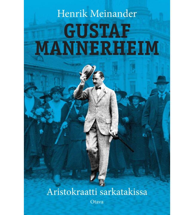 Henrik Meinander: Gustaf Mannerheim - Aristokraatti sarkatakissa