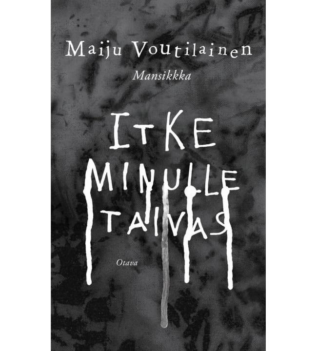 Maiju Voutilainen: Itke minulle taivas