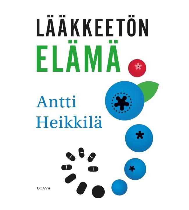 Antti Heikkilä: Lääkkeetön elämä