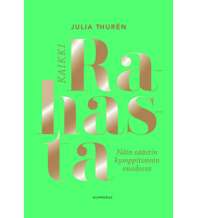 Julia Thurén: Kaikki rahasta - Näin säästin kymppitonnin vuodessa pokkari