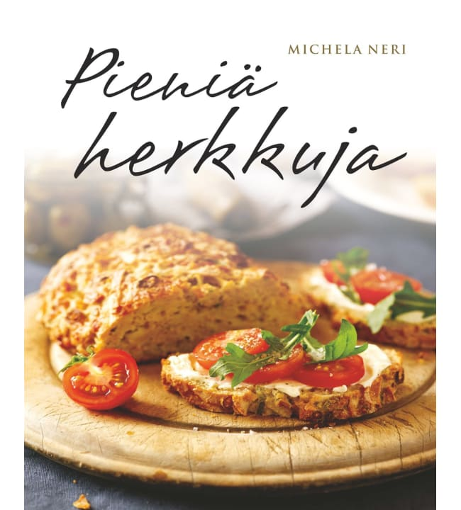 Michela Neri: Pieniä herkkuja - Herkullisia reseptejä