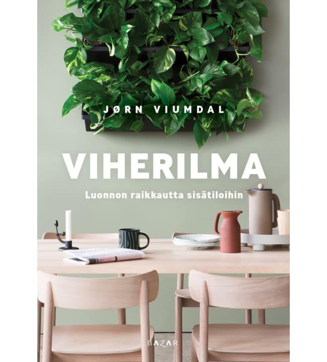 Jorn Viumdal: Viherilma - Luonnon raikkautta sisätiloihin