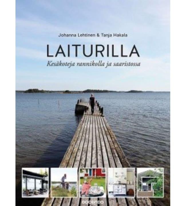 Johanna Lehtinen, Tanja Hakala: Laiturilla - Kesäkoteja rannikolla ja saaristossa