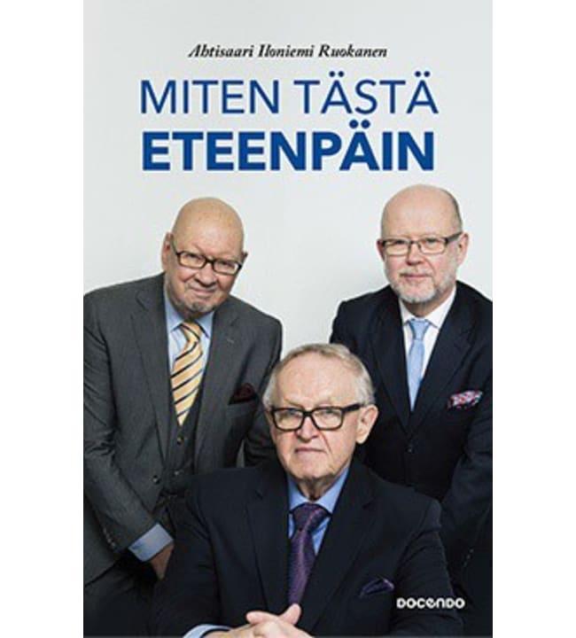 Martti Ahtisaari, Jaakko Iloniemi, Tapani Ruokanen: Miten tästä eteenpäin