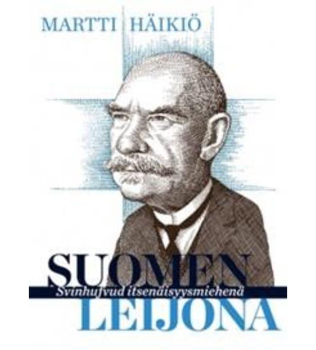 Matti Häikiö: Suomen leijona - Svinhufvud itsenäisyysmiehenä