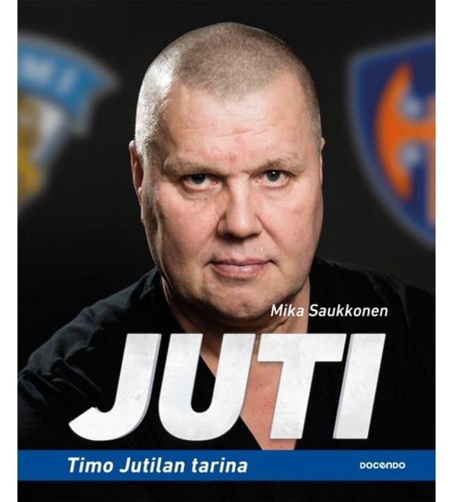Mika Saukkonen: Juti - Timo Jutilan tarina