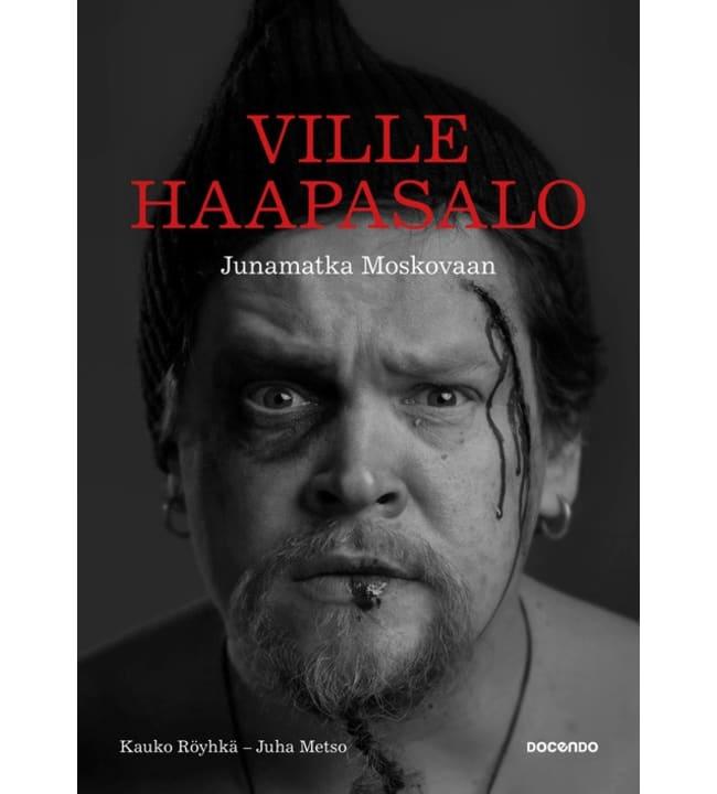 Kauko Röyhkä, Juha Metso: Ville Haapasalo - Junamatka Moskovaan