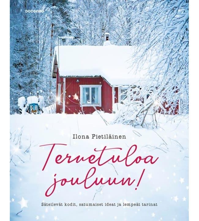 Tervetuloa jouluun! - Säteilevät kodit, satumaiset ideat ja lempeät tarinat