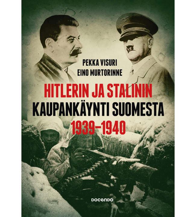 Pekka Visuri, Eino Murtorinne: Hitlerin ja Stalinin kaupankäynti Suomesta 1939-1940