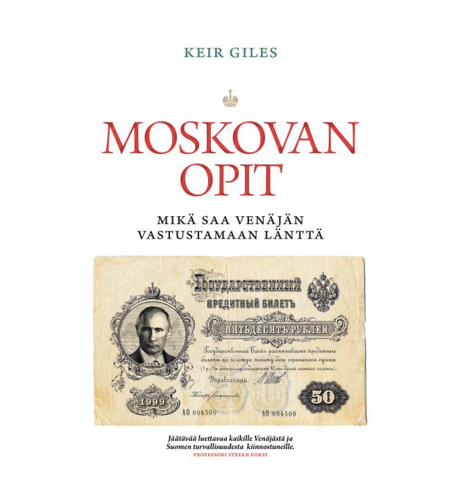 Keir Giles: Moskovan opit – Mikä saa Venäjän vastustamaan länttä
