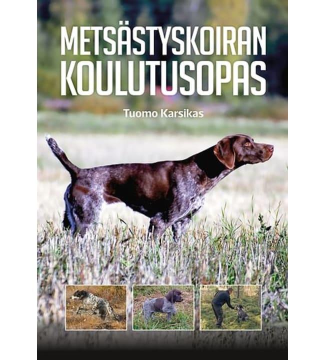 Tuomo Karsikas: Metsästyskoiran koulutusopas
