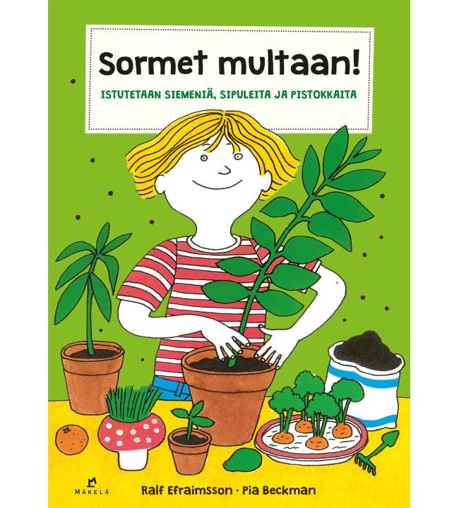 Ralf Efraimsson, Pia Beckman: Sormet multaan! Istutetaan siemeniä, sipuleita ja pistokkaita