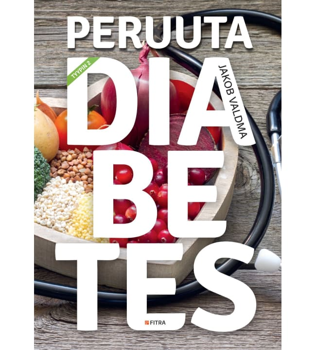Jacob Valdma: Peruuta diabetes - Diabeteksen elintapahoito