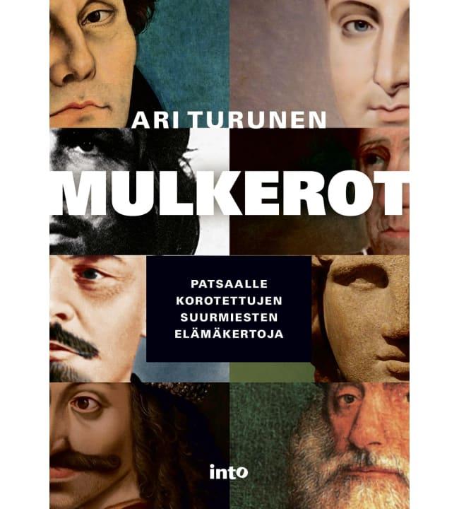 Ari Turunen: Mulkerot – Patsaalle korotettujen suurmiesten elämäkertoja pokkari
