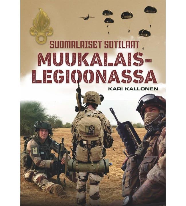 Kari Kallonen: Suomalaiset sotilaat muukalaislegioonassa