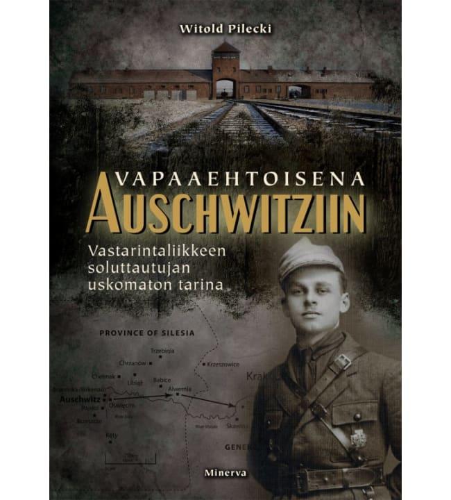 Witold Pilecki: Vapaaehtoisena Auschwitziin - Vastarintaliikkeen soluttautujan uskomaton tarina