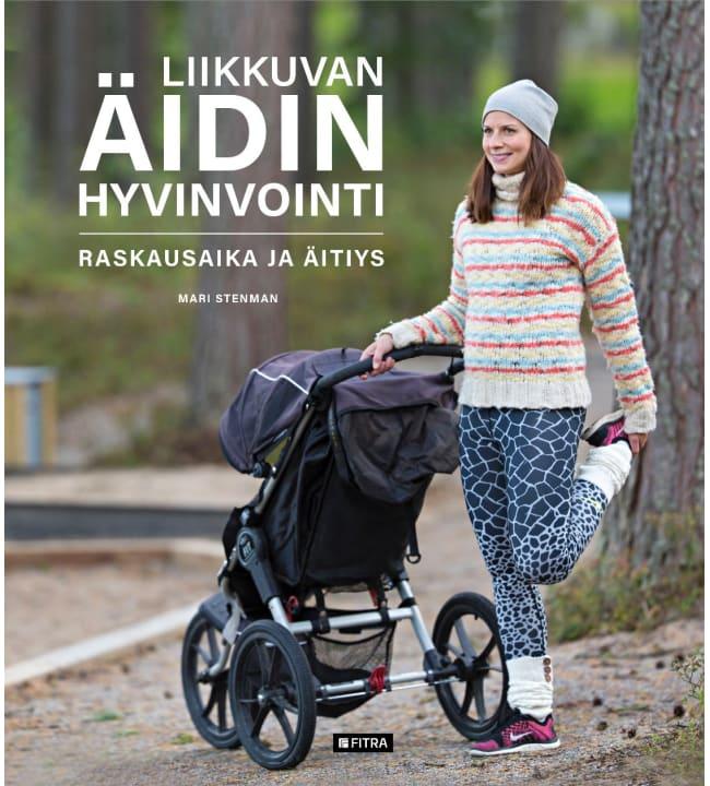 Mari Stenman: Liikkuvan äidin hyvinvointi - Raskausaika ja äitiys