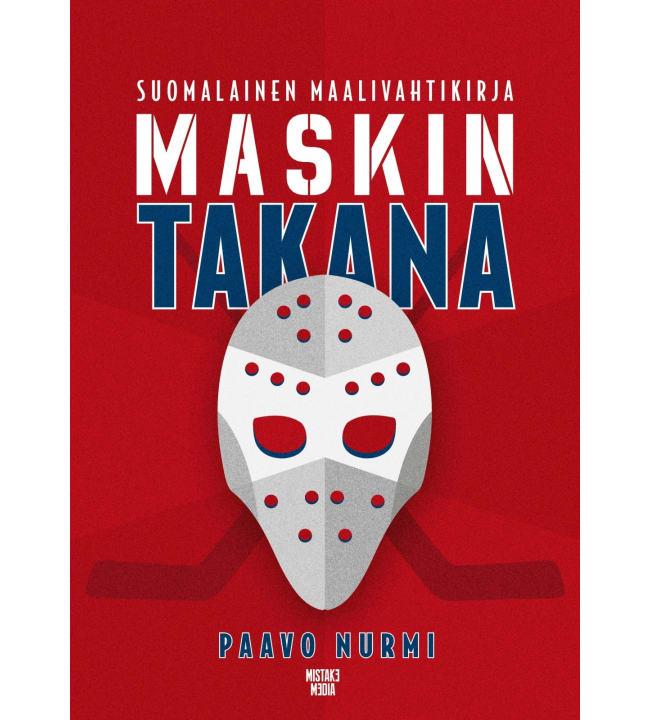 Paavo Nurmi: Maskin takana - Suomalainen maalivahtikirja