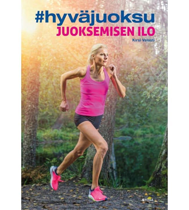 Kirsi Valasti: Hyvä juoksu - juoksemisen ilo