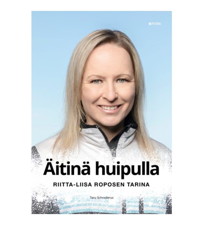 Taru Schroderus: Äitinä huipulle - Riitta-Liisa Roposen tarina